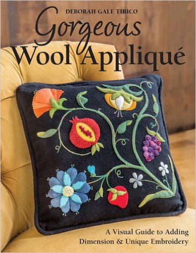 Gorgeous Wool Applique: A Visual Guide To Adding Dimension And Unique Embroidery